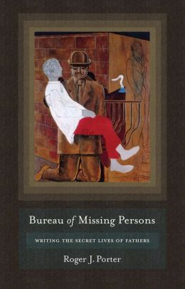 Bureau of Missing Persons: Writing the Secret Lives of Fathers