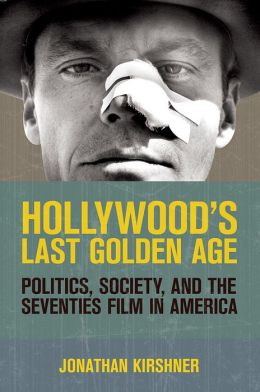Hollywood's Last Golden Age: Politics, Society, and the Seventies Film in America