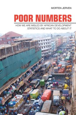Poor Numbers: How We Are Misled by African Development Statistics and What to Do about It