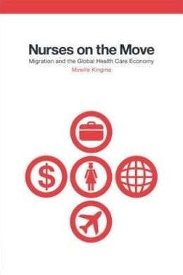 Nurses on the Move: Migration and the Global Health Care Economy