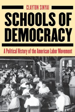 Schools of Democracy: A Political History of the American Labour Movement