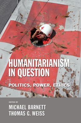 Humanitarianism in Question: Politics, Power, Ethics