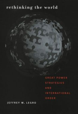 Rethinking the World: Great Power Strategies and International Order