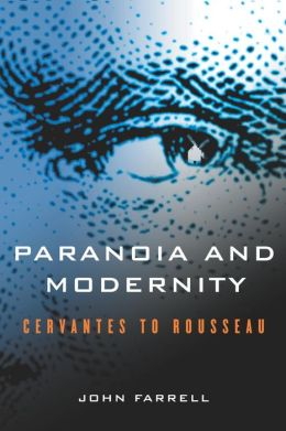 Paranoia and Modernity: Cervantes to Rousseau