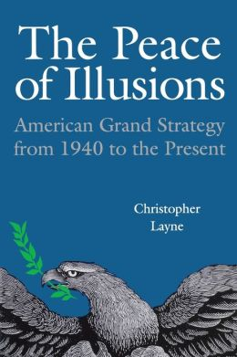 Peace of Illusions: American Grand Strategy from 1940 to the Present