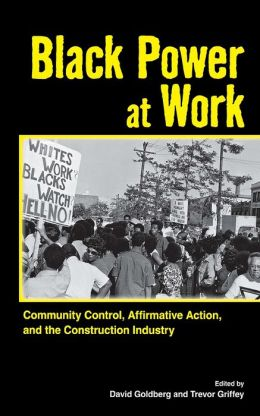 Black Power at Work: Community Control, Affirmative Action, and the Construction Industry