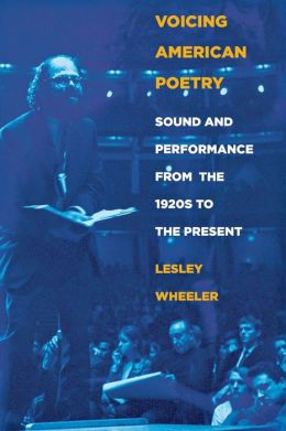 Voicing American Poetry: Sound and Performance from the 1920's to the Present