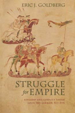 Struggle for Empire: Kingship and Conflict under Louis the German, 817e/
