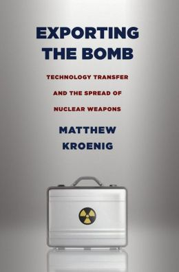 Exporting the Bomb: Technology Transfer and the Spread of Nuclear Weapons