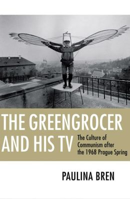 The Greengrocer and His TV: The Culture of Communism After the 1968 Prague Spring