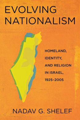 Evolving Nationalism: Homeland, Identity, and Religion in Israel, 1925-2005