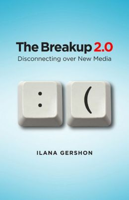 The Breakup 2. 0: Disconnecting over New Media