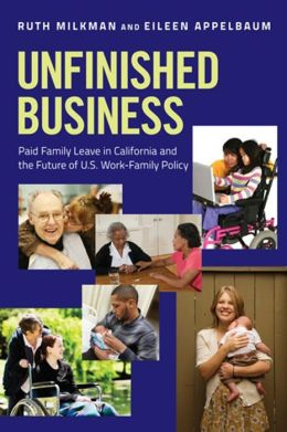 Unfinished Business: Paid Family Leave in California and the Future of U.S. Work-Family Policy