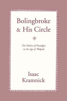 Bolingbroke and His Circle: The Politics of Nostalgia in the Age of Walpole