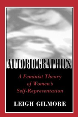 Autobiographics: A Feminist Theory of Women's Self-Representation