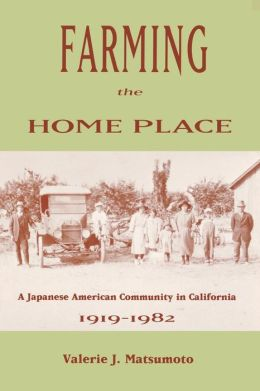 Farming the Home Place: A Japanese American Community in California, 1919-1982