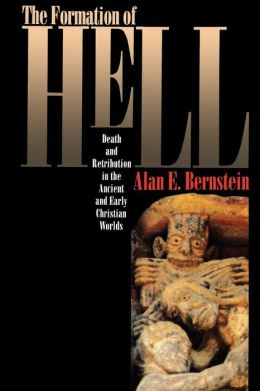 The Formation of Hell: Death and Retribution in the Ancient and Early Christian Worlds