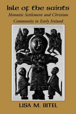 Isle of the Saints: Monastic Settlement and Christian Community in Early Ireland