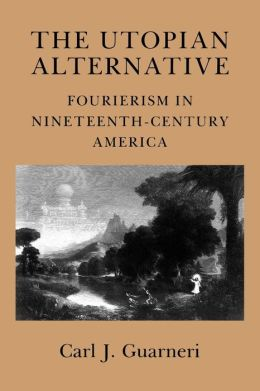 The Utopian Alternative: Fourierism in Nineteenth-Century America