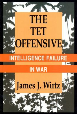 The Tet Offensive: Intelligence Failure in War