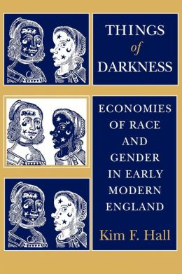 Things of Darkness: Economics of Race and Gender in Early Modern England