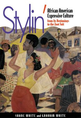 Stylin': African American Expressive Culture, from Its Beginnings to the Zoot Suit