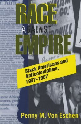 Race Against Empire: Black Americans and Anticolonialism, 1937-1957