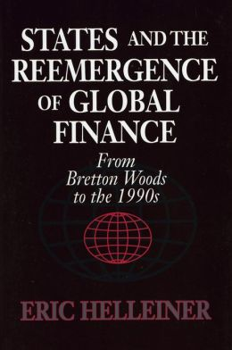 States and the Reemergence of Global Finance: From Bretton Woods to the 1900s