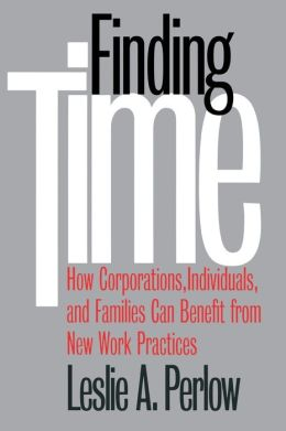 Finding Time : How Corporations, Individuals, and Families Can Benefit from New Work Practices