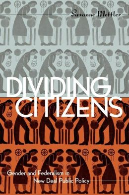 Dividing Citizens: Gender and Federalism in New Deal Public Policy