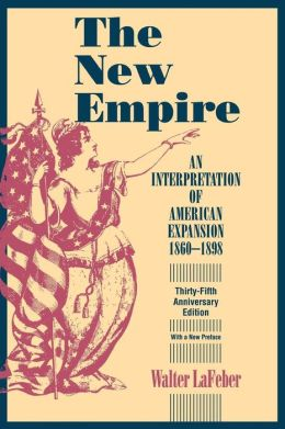 New Empire: An Interpretation of American Expansion, 1860-1898