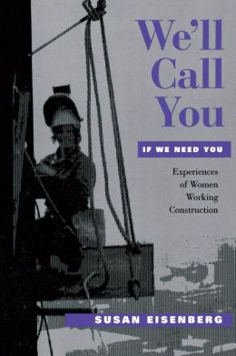 We'll Call You If We Need You: Experiences of Women Working Construction