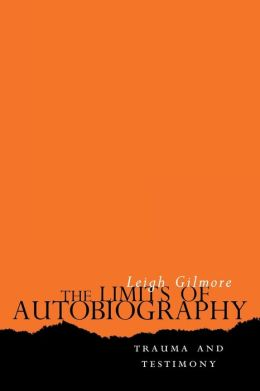 The Limits of Autobiography: Trauma, Testimony, Theory