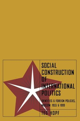 Social Construction of International Politics: Identities and Foreign Policies, Moscow, 1955 and 1999