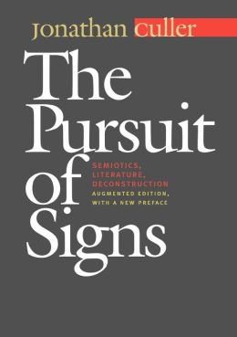 The Pursuit of Signs: Semiotics, Literature, Deconstruction