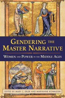 Gendering the Master Narrative: Women and Power in the Middle Ages