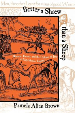 Better a Shrew Than a Sheep: Women, Drama, and the Culture of Jest in Early Modern England