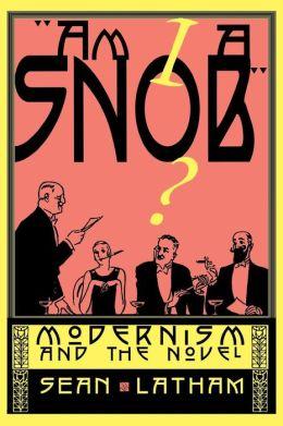 Am I a Snob?: Modernism and the Novel