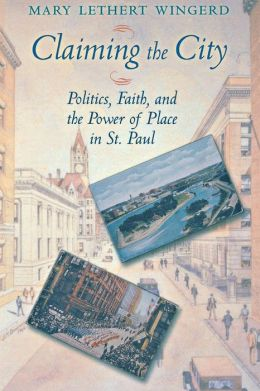 Claiming the City: Politics, Faith, and the Power of Place in St. Paul