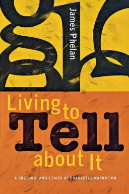 Living to Tell about It: A Retoric and Ethcis of Character Narration