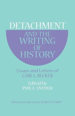 Detachment and the Writing of History: Essays and Letters of Carl L. Becker