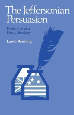 The Jeffersonian Persuasion: Evolution of a Party Ideology