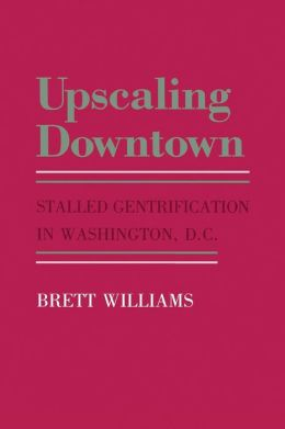 Upscaling Downtown: Stalled Gentrification in Washington, D. C.