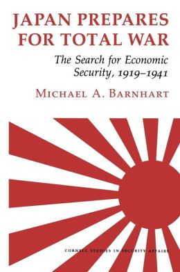 Japan Prepares for Total War: The Search for Economic Security, 1919 1941