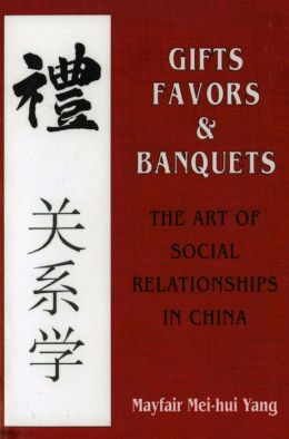 Gifts, Favors, & Banquets: The Art of Social Relationships in China