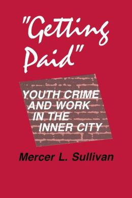 Getting Paid: Youth Crime and Work in the Inner City