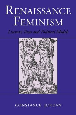 Renaissance Feminism: Literary Texts and Political Models