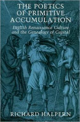 The Poetics of Primitive Accumulation: English Renaissance Culture and the Genealogy of Capital