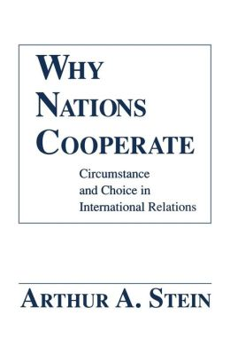 Why Nations Cooperate: Circumstance and Choice in International Relations