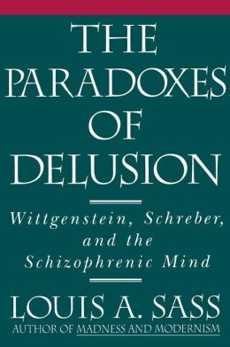 The Paradoxes of Delusion: Wittgenstein, Schreber, and the Schizophrenic Mind